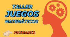 Talleres y juegos matemáticos